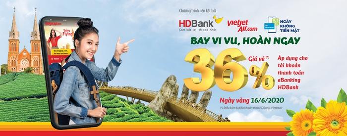 HDBank triển khai ưu đãi Thanh toán ngay – Hoàn tiền bay, hoàn ngay 36% giá trị giao dịch khi khách hàng đặt vé máy bay Vietjet và thanh toán qua HDBank eBanking