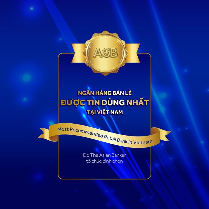 """Bằng những nỗ lực của mình, ACB được nhận giải """"Ngân hàng bán lẻ được tin dùng nhất Việt Nam"""" và đứng thứ mười trong khu vực Châu Á – Thái Bình Dương"""