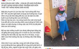 Hải Phòng: Học sinh lớp 1 bị cô giáo phê bình, đứng giữa trưa nắng 15 phút vì đi học sớm