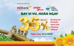 Hoàn 36% giá trị giao dịch khi đặt vé máy bay Vietjet và thanh toán qua HDBank eBanking
