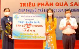 Phụ nữ Thái Nguyên: Hơn 10.000 phần quà san sẻ yêu thương với người dân bị ảnh hưởng bởi Covid-19