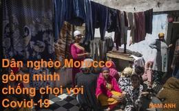 Dân nghèo Morocco gồng mình chống chọi với Covid-19