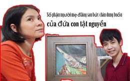 Số phận người mẹ đằng sau bức chân dung buồn của đứa con tật nguyền
