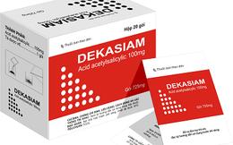 Không đạt tiêu chuẩn, thuốc tim mạch Dekasiam bị thu hồi toàn quốc