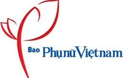 Báo Phụ nữ Việt Nam tuyển dụng Phóng viên, Kế toán và Chuyên viên truyền thông-sự kiện
