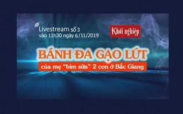 Đón xem livestream 'Mua tận gốc' số 3: Bánh đa gạo lứt của mẹ 'bỉm sữa' 2 con ở Bắc Giang