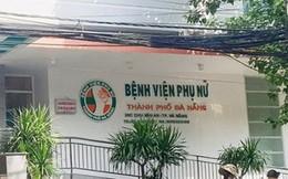 Bộ Y tế vào cuộc vụ một sản phụ tử vong, một sản phụ nguy kịch khi sinh ở Đà Nẵng