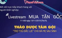 11h30 hôm nay, livestream 'Mua tận gốc' số 4: Thảo dược tắm gội - 'trợ thủ đắc lực' của mẹ sau sinh