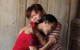 Nghẹn ngào ngày trở về của người phụ nữ sau 23 năm bị lừa bán sang Trung Quốc