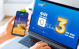 Gửi tiết kiệm 1 nhận 3 ưu đãi lãi suất tại VIB