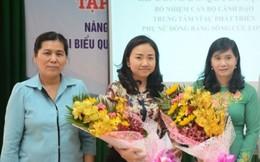 Bổ nhiệm lãnh đạo Trung tâm Vì sự phát triển phụ nữ ĐBSCL