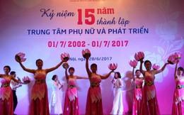 Kỷ niệm 15 năm thành lập Trung tâm Phụ nữ và Phát triển