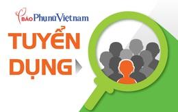 Báo Phụ nữ Việt Nam tuyển phóng viên và Trưởng phòng Quảng cáo-Truyền thông