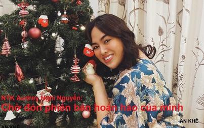 NTK Audrey Nghi Nguyễn: Đang chuyển giới và chờ đón phiên bản hoàn hảo của mình
